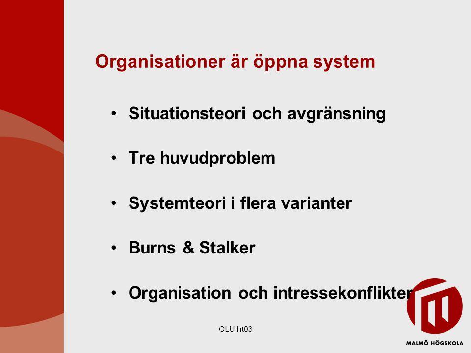 OLU ht03 Organisationer är öppna system Situationsteori och avgränsning Tre huvudproblem Systemteori i flera varianter Burns & Stalker Organisation oc