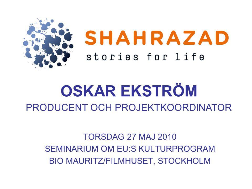 TORSDAG 27 MAJ 2010 SEMINARIUM OM EU:S KULTURPROGRAM BIO MAURITZ/FILMHUSET, STOCKHOLM OSKAR EKSTRÖM PRODUCENT OCH PROJEKTKOORDINATOR