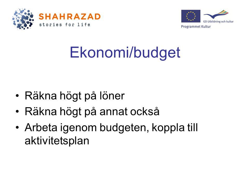 Ekonomi/budget Räkna högt på löner Räkna högt på annat också Arbeta igenom budgeten, koppla till aktivitetsplan