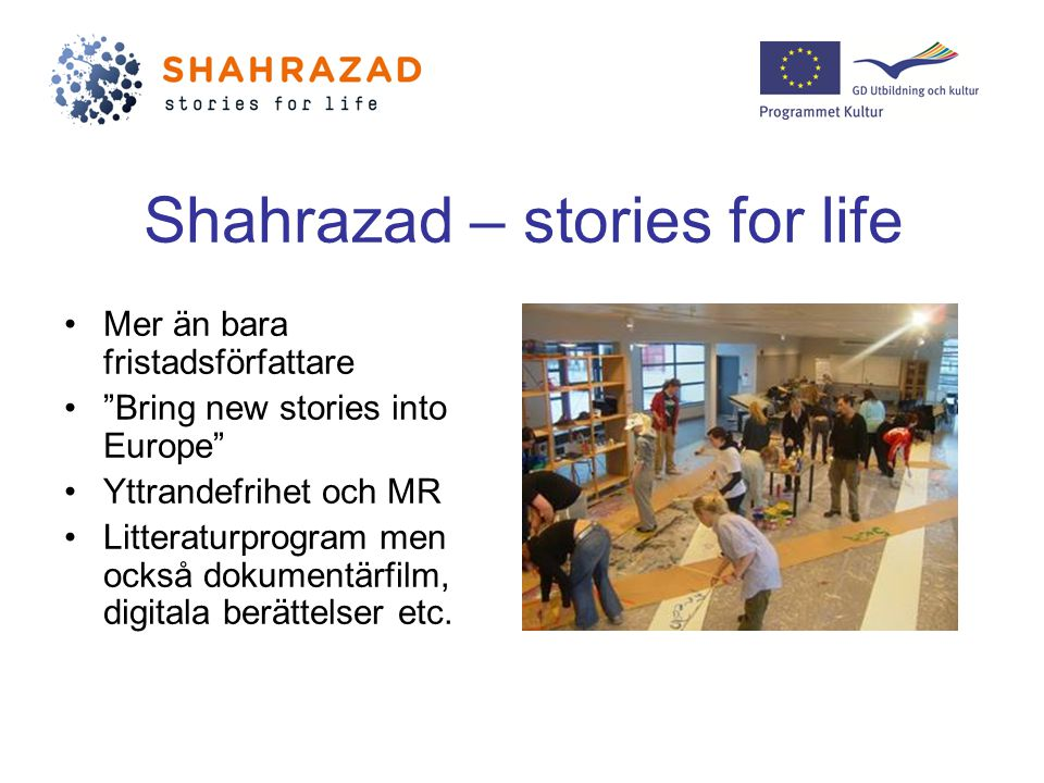 Shahrazad – stories for life Mer än bara fristadsförfattare Bring new stories into Europe Yttrandefrihet och MR Litteraturprogram men också dokumentärfilm, digitala berättelser etc.