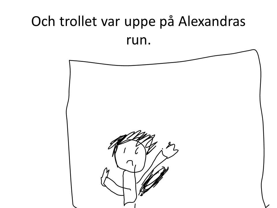 Och trollet var uppe på Alexandras run.