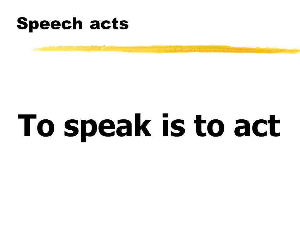 Assertives An assertive is a speech act, whose purpose is to convey information from one agent, the speaker, to another agent, the hearer - the cat is on the mat