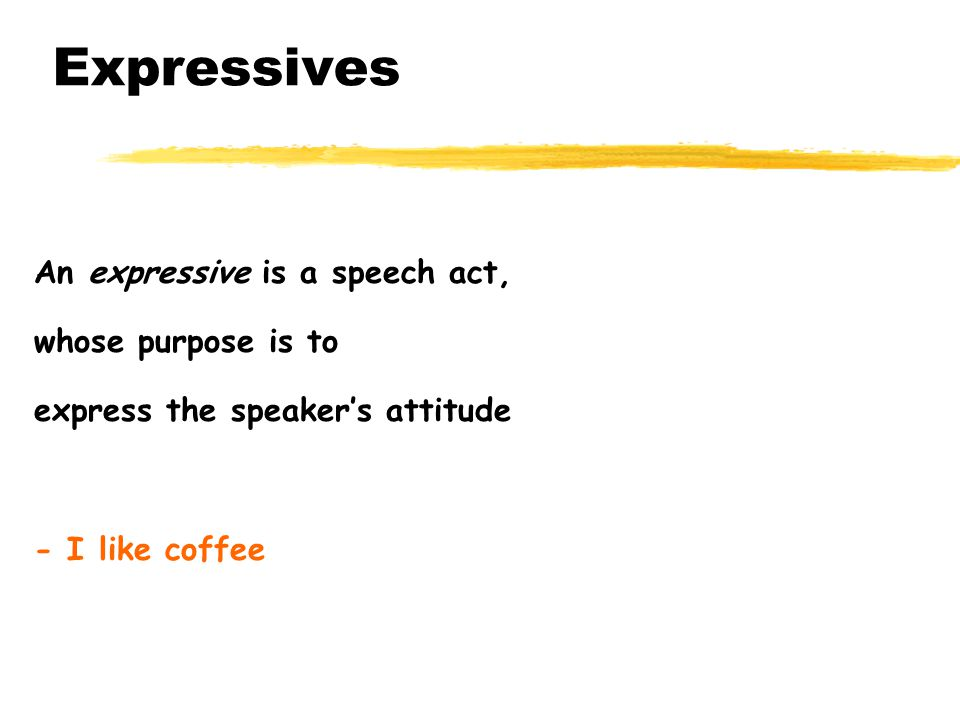 Summary of speech act types zAssertives - describe the world zDirectives - order someone to do something zCommissives - promise to do something zDeclaratives - change the (social) world zExpressives - express an attitude