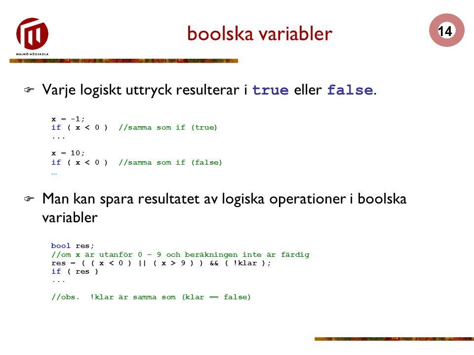 14 boolska variabler  Varje logiskt uttryck resulterar i true eller false.