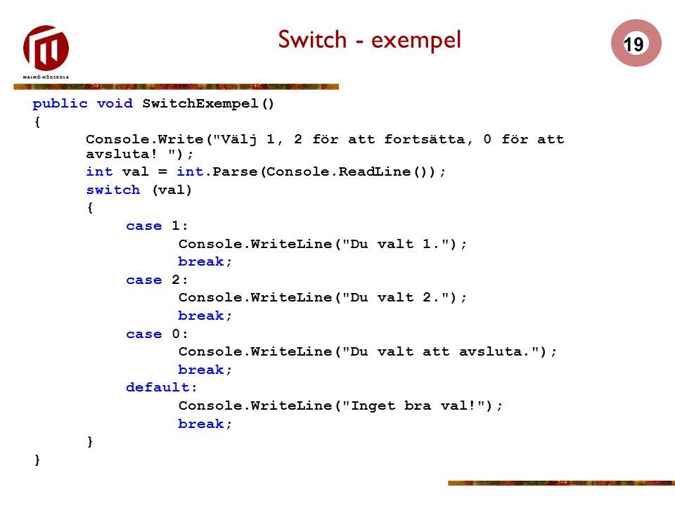 19 Switch - exempel public void SwitchExempel() { Console.Write( Välj 1, 2 för att fortsätta, 0 för att avsluta.