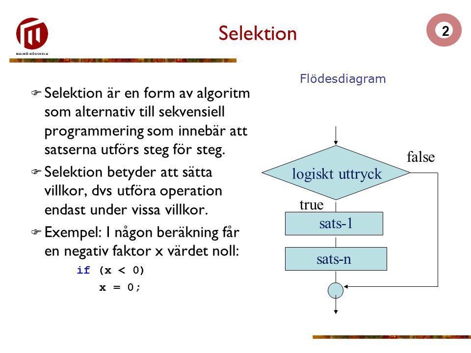 2 Selektion  Selektion är en form av algoritm som alternativ till sekvensiell programmering som innebär att satserna utförs steg för steg.