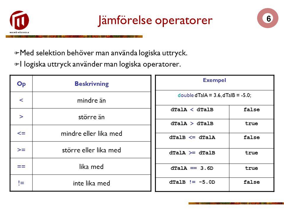 6 Jämförelse operatorer  Med selektion behöver man använda logiska uttryck.