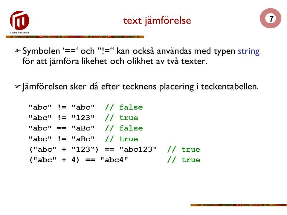 7 text jämförelse  Symbolen '==' och != kan också användas med typen string för att jämföra likehet och olikhet av två texter.