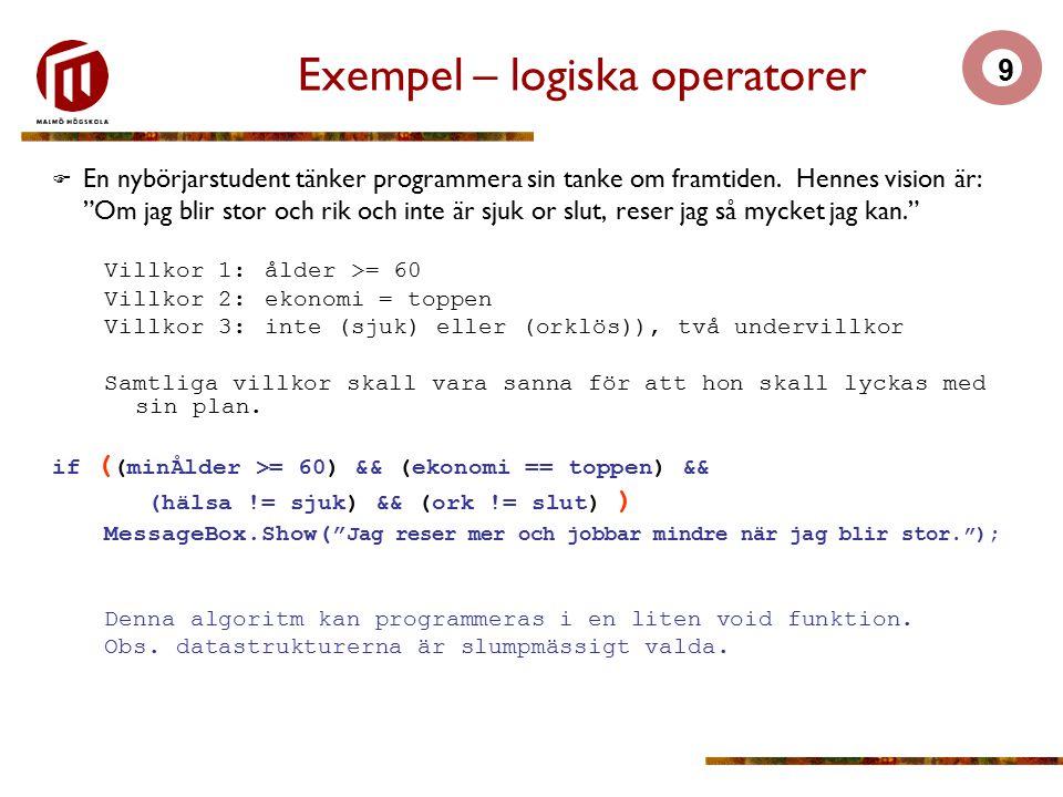 9 Exempel – logiska operatorer  En nybörjarstudent tänker programmera sin tanke om framtiden.