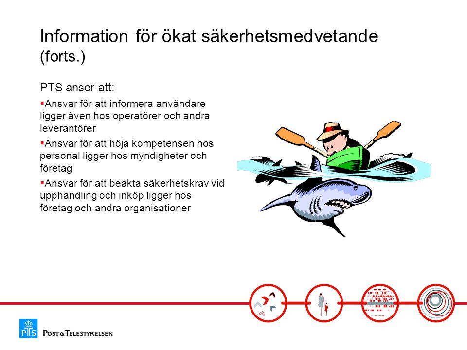 Information för ökat säkerhetsmedvetande (forts.) PTS anser att:  Ansvar för att informera användare ligger även hos operatörer och andra leverantöre
