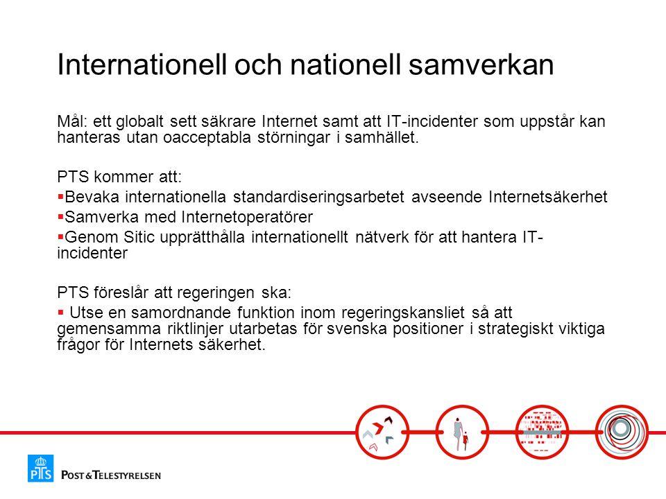 Internationell och nationell samverkan Mål: ett globalt sett säkrare Internet samt att IT-incidenter som uppstår kan hanteras utan oacceptabla störnin