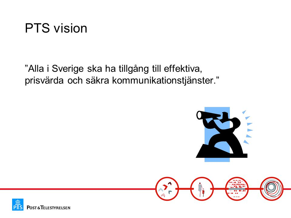 """PTS vision """"Alla i Sverige ska ha tillgång till effektiva, prisvärda och säkra kommunikationstjänster."""""""
