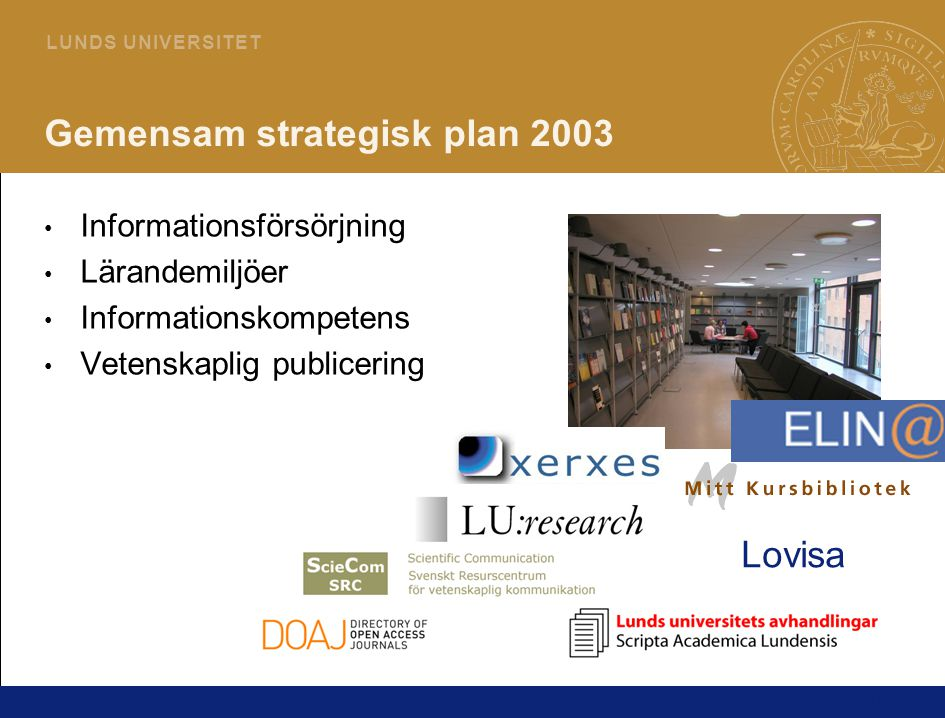 10 L U N D S U N I V E R S I T E T Gemensam strategisk plan 2003 Informationsförsörjning Lärandemiljöer Informationskompetens Vetenskaplig publicering Lovisa