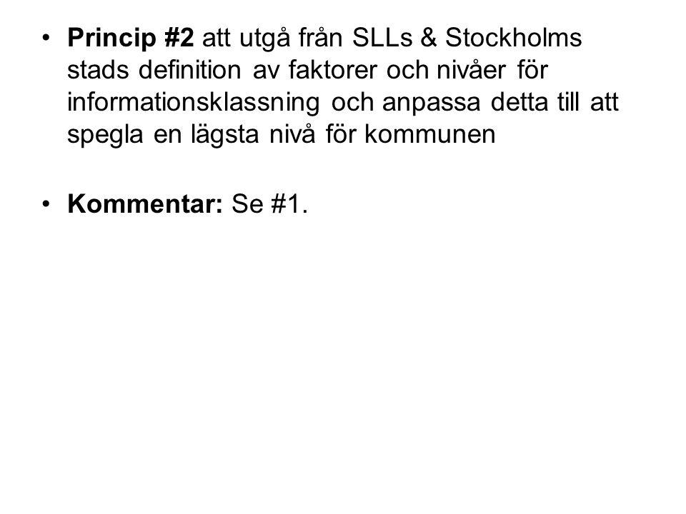 Princip #2 att utgå från SLLs & Stockholms stads definition av faktorer och nivåer för informationsklassning och anpassa detta till att spegla en lägsta nivå för kommunen Kommentar: Se #1.
