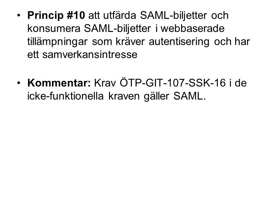 Princip #10 att utfärda SAML-biljetter och konsumera SAML-biljetter i webbaserade tillämpningar som kräver autentisering och har ett samverkansintresse Kommentar: Krav ÖTP-GIT-107-SSK-16 i de icke-funktionella kraven gäller SAML.