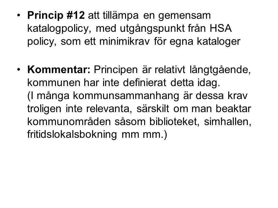 Princip #12 att tillämpa en gemensam katalogpolicy, med utgångspunkt från HSA policy, som ett minimikrav för egna kataloger Kommentar: Principen är relativt långtgående, kommunen har inte definierat detta idag.