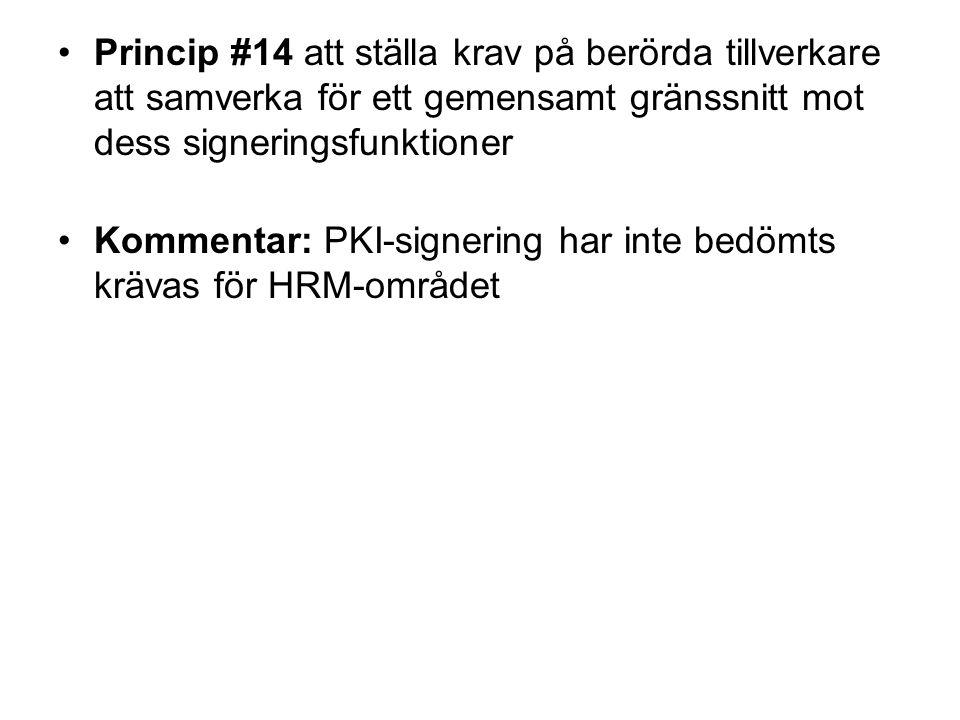 Princip #14 att ställa krav på berörda tillverkare att samverka för ett gemensamt gränssnitt mot dess signeringsfunktioner Kommentar: PKI-signering har inte bedömts krävas för HRM-området