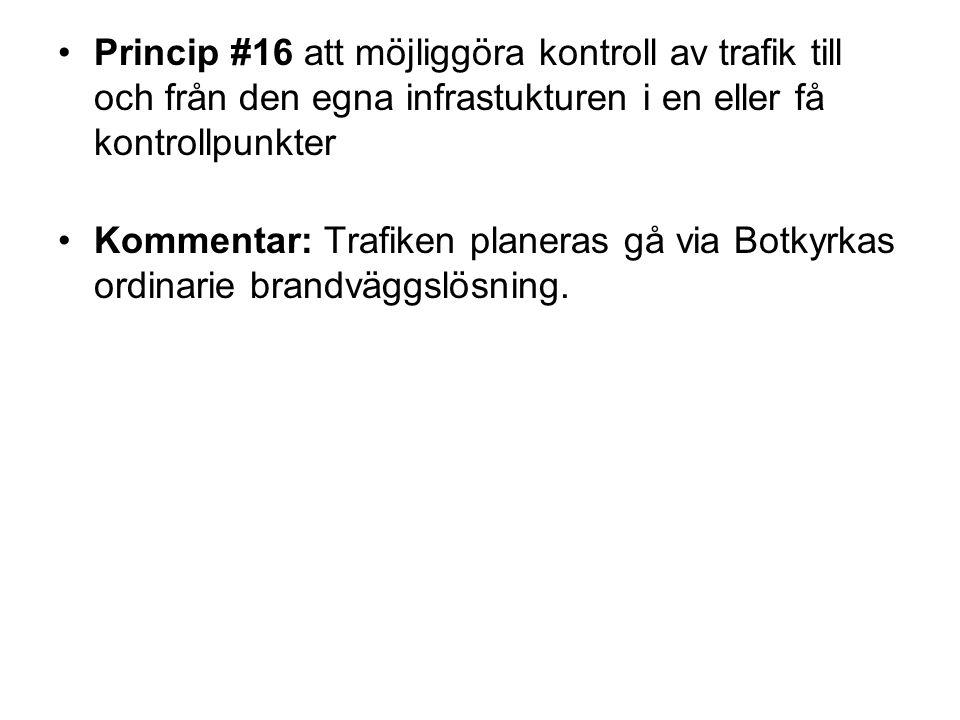Princip #16 att möjliggöra kontroll av trafik till och från den egna infrastukturen i en eller få kontrollpunkter Kommentar: Trafiken planeras gå via Botkyrkas ordinarie brandväggslösning.