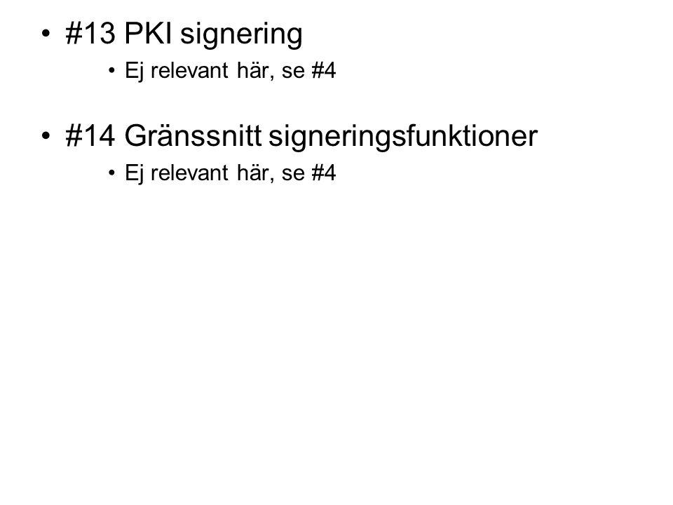 #13 PKI signering Ej relevant här, se #4 #14 Gränssnitt signeringsfunktioner Ej relevant här, se #4