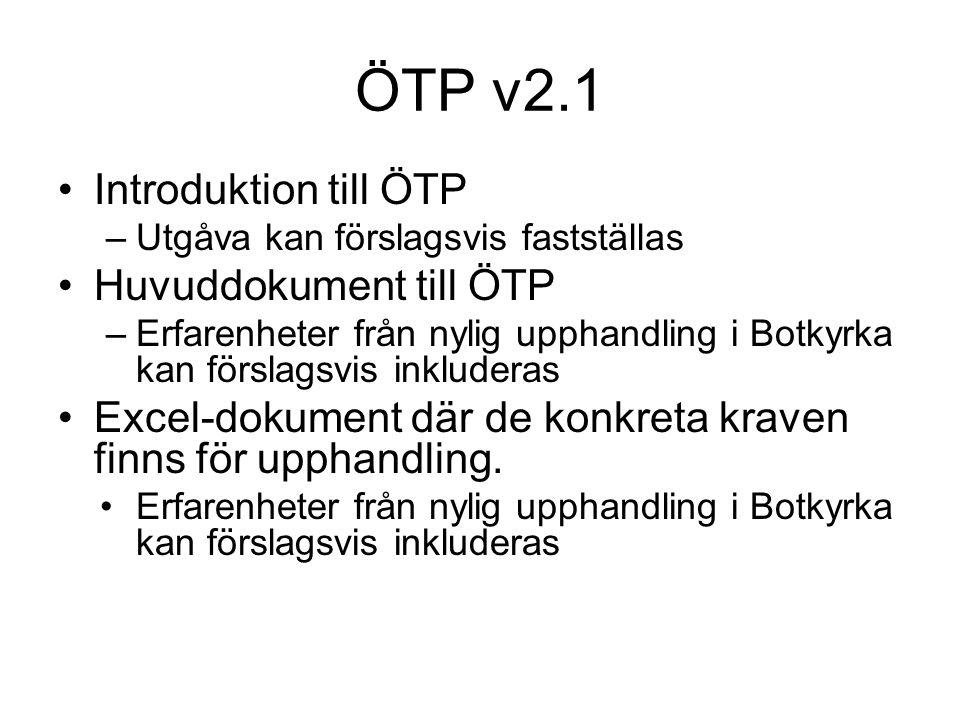 ÖTP v2.1 Introduktion till ÖTP –Utgåva kan förslagsvis fastställas Huvuddokument till ÖTP –Erfarenheter från nylig upphandling i Botkyrka kan förslagsvis inkluderas Excel-dokument där de konkreta kraven finns för upphandling.