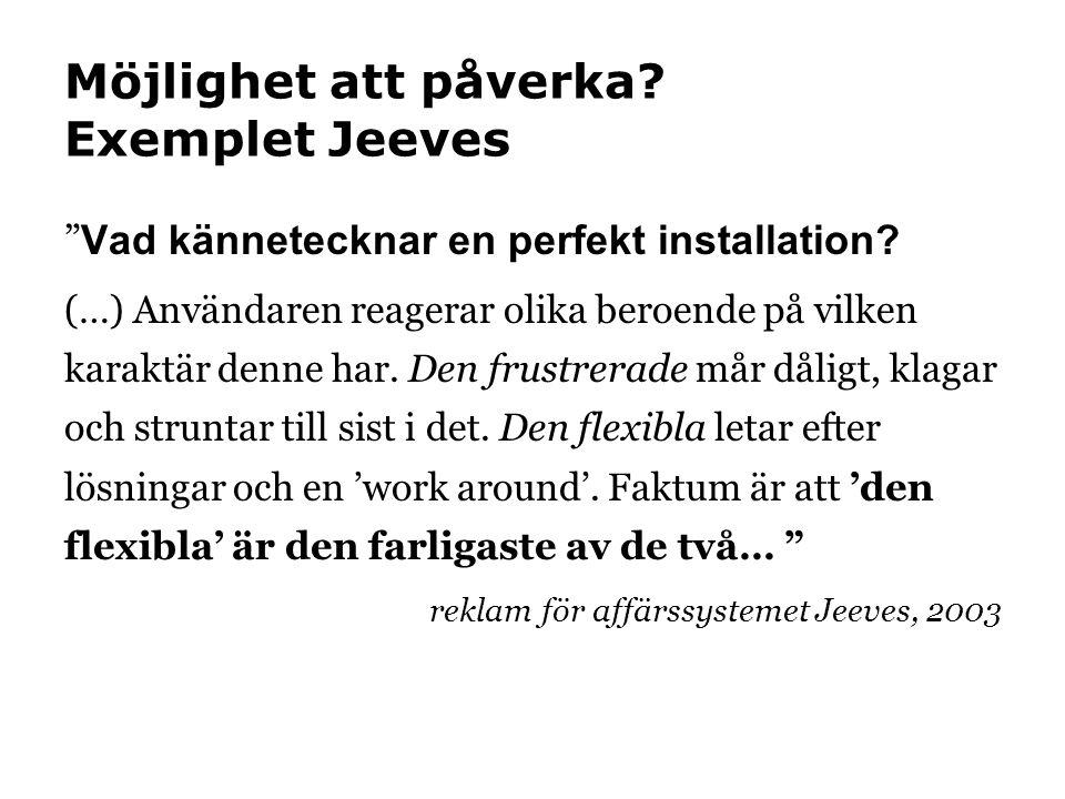 """Möjlighet att påverka? Exemplet Jeeves """" Vad kännetecknar en perfekt installation? (…) Användaren reagerar olika beroende på vilken karaktär denne har"""