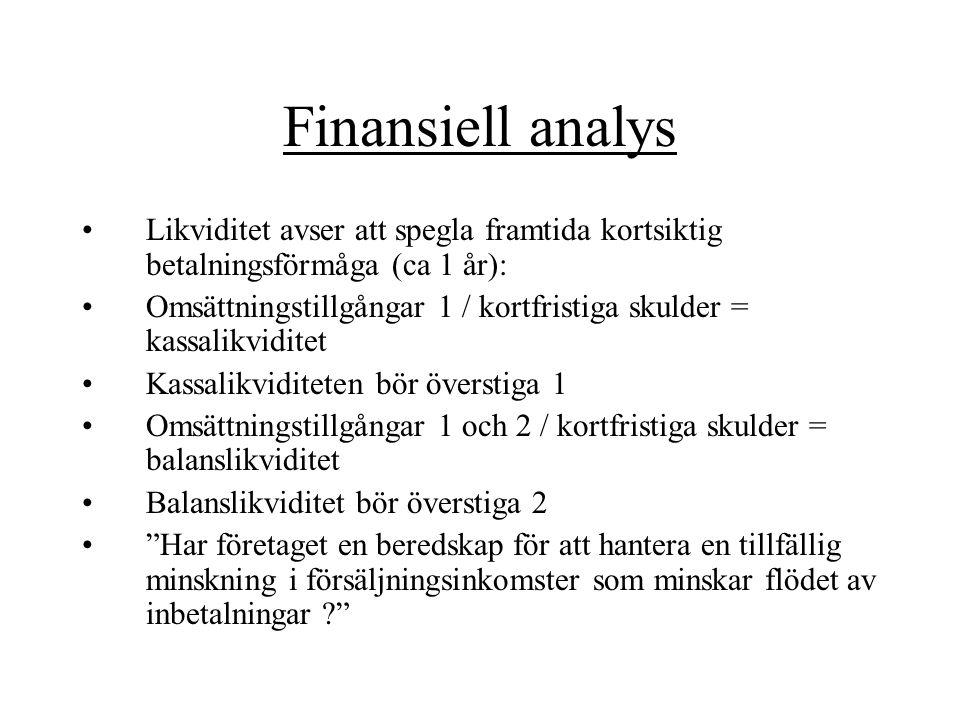 Finansiell analys Likviditet avser att spegla framtida kortsiktig betalningsförmåga (ca 1 år): Omsättningstillgångar 1 / kortfristiga skulder = kassal