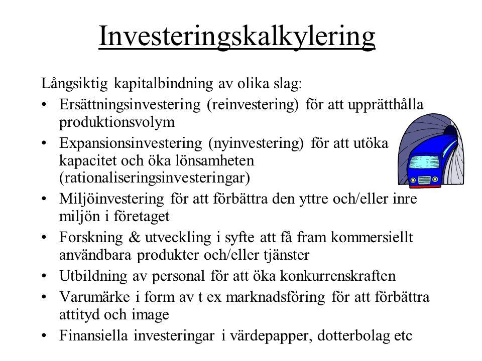 Investeringskalkylering Långsiktig kapitalbindning av olika slag: Ersättningsinvestering (reinvestering) för att upprätthålla produktionsvolym Expansi