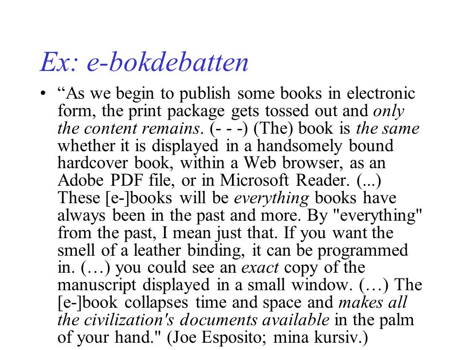 "Ex: e-bokdebatten ""As we begin to publish some books in electronic form, the print package gets tossed out and only the content remains. (- - -) (The)"