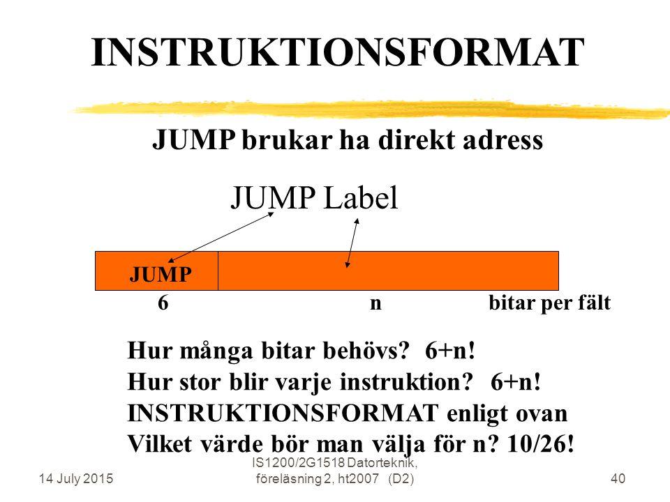 14 July 2015 IS1200/2G1518 Datorteknik, föreläsning 2, ht2007 (D2)40 JUMP brukar ha direkt adress JUMP Label JUMP Hur många bitar behövs.