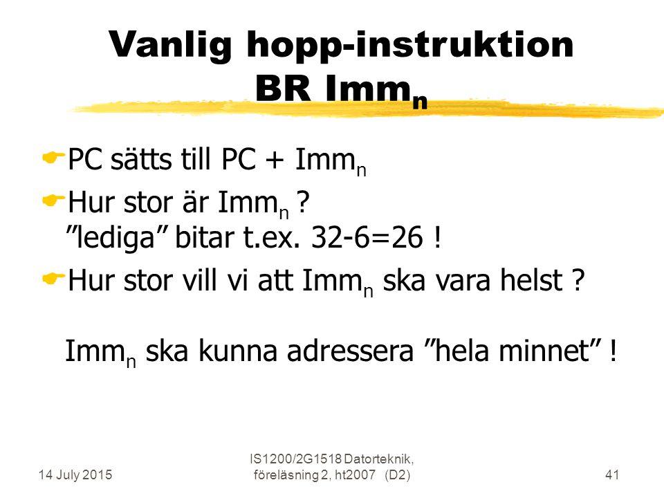 14 July 2015 IS1200/2G1518 Datorteknik, föreläsning 2, ht2007 (D2)41 Vanlig hopp-instruktion BR Imm n  PC sätts till PC + Imm n  Hur stor är Imm n .