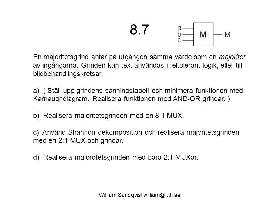 William Sandqvist william@kth.se 8.7 En majoritetsgrind antar på utgången samma värde som en majoritet av ingångarna. Grinden kan tex. användas i felt