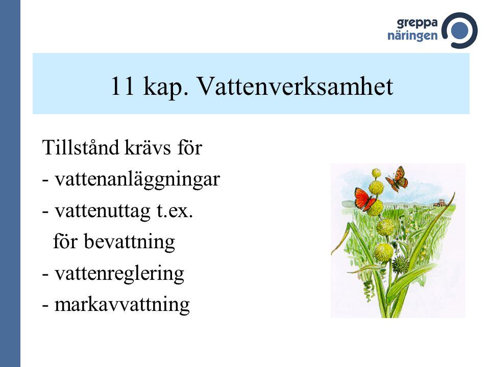 11 kap. Vattenverksamhet Tillstånd krävs för - vattenanläggningar - vattenuttag t.ex. för bevattning - vattenreglering - markavvattning