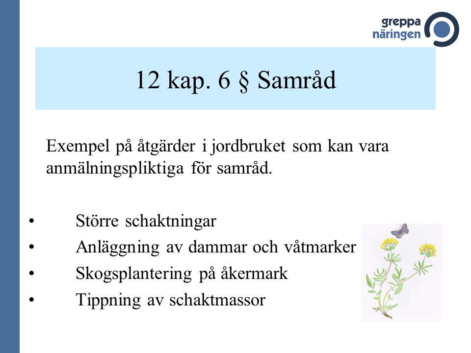 12 kap. 6 § Samråd Exempel på åtgärder i jordbruket som kan vara anmälningspliktiga för samråd. Större schaktningar Anläggning av dammar och våtmarker