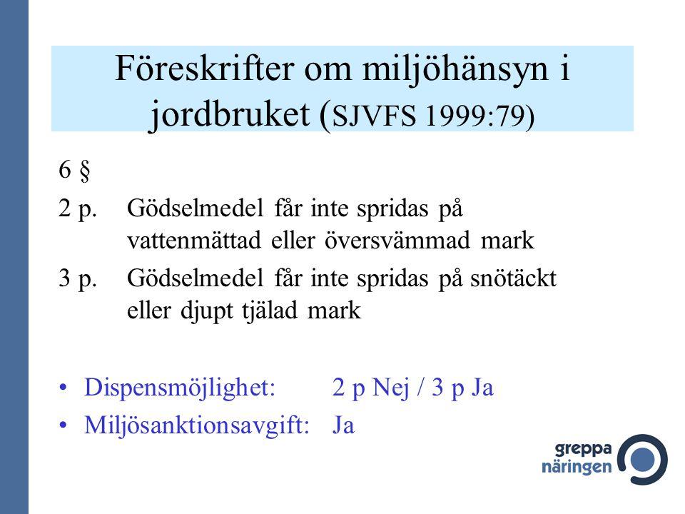 Föreskrifter om miljöhänsyn i jordbruket ( SJVFS 1999:79) 6 § 2 p. Gödselmedel får inte spridas på vattenmättad eller översvämmad mark 3 p.Gödselmedel
