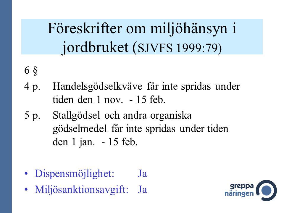 Föreskrifter om miljöhänsyn i jordbruket ( SJVFS 1999:79) 6 § 4 p. Handelsgödselkväve får inte spridas under tiden den 1 nov. - 15 feb. 5 p.Stallgödse