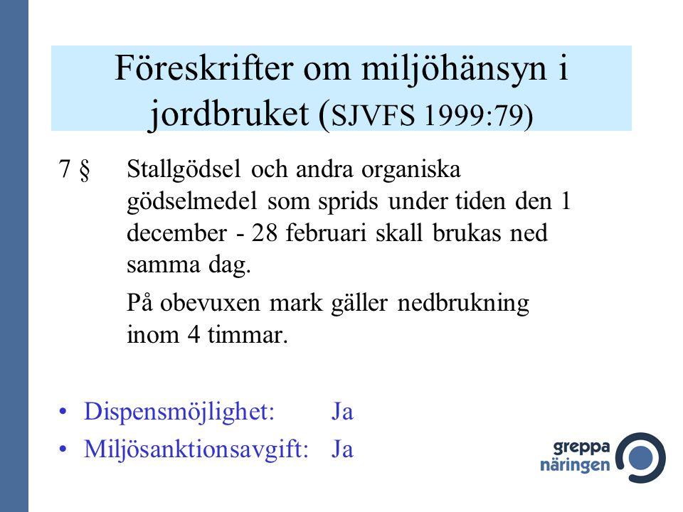 Föreskrifter om miljöhänsyn i jordbruket ( SJVFS 1999:79) 7 § Stallgödsel och andra organiska gödselmedel som sprids under tiden den 1 december - 28 f