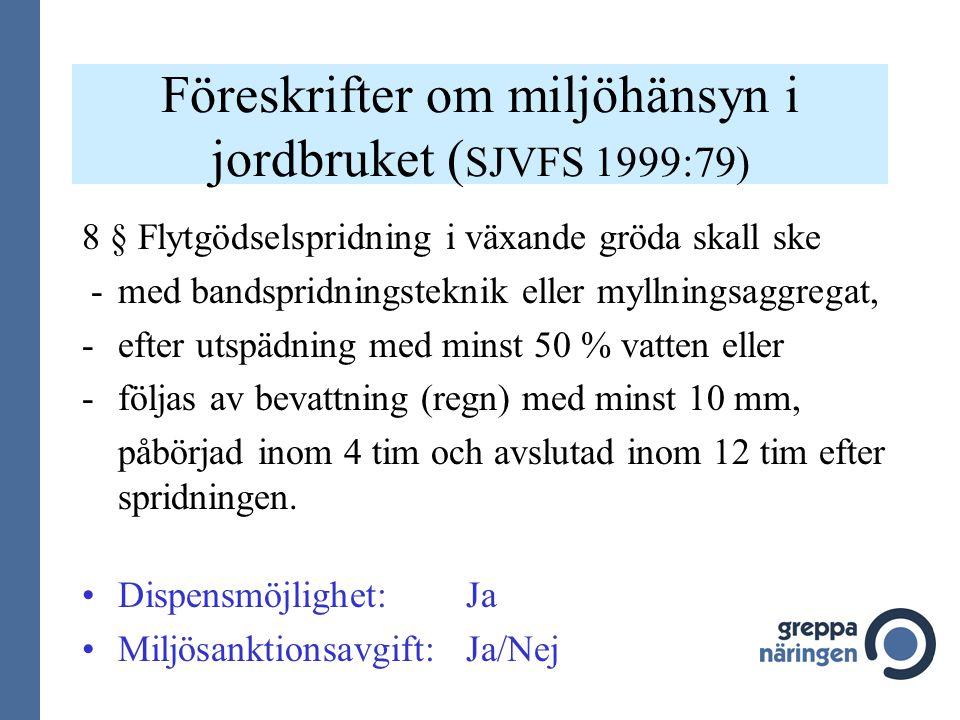 Föreskrifter om miljöhänsyn i jordbruket ( SJVFS 1999:79) 8 § Flytgödselspridning i växande gröda skall ske - med bandspridningsteknik eller myllnings