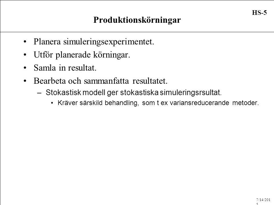 7/14/2015 HS-6 Exempel HS-modell Illustrerar några steg i arbetet med formulera en händelsestyrd simuleringsmodell.