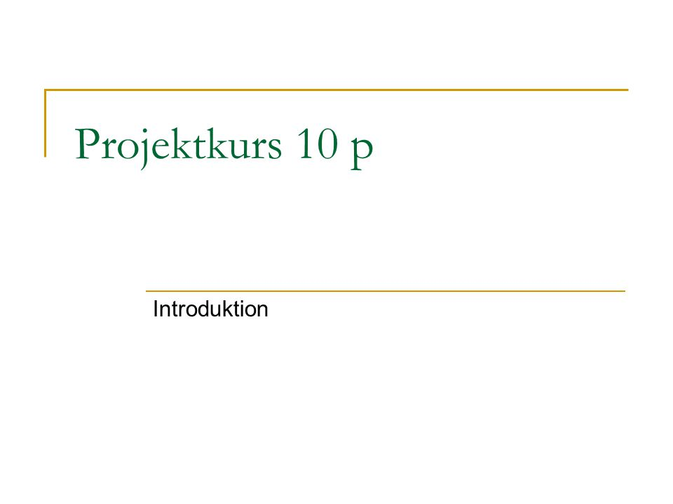 Projektkurs 10 p Introduktion