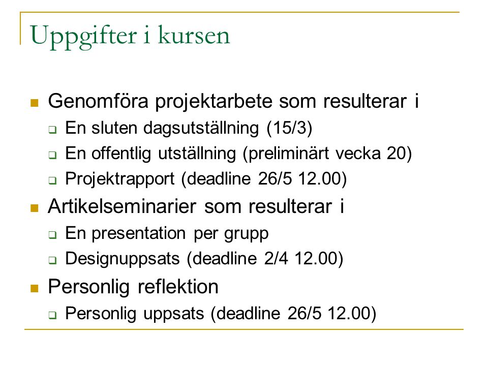 Uppgifter i kursen Genomföra projektarbete som resulterar i  En sluten dagsutställning (15/3)  En offentlig utställning (preliminärt vecka 20)  Pro