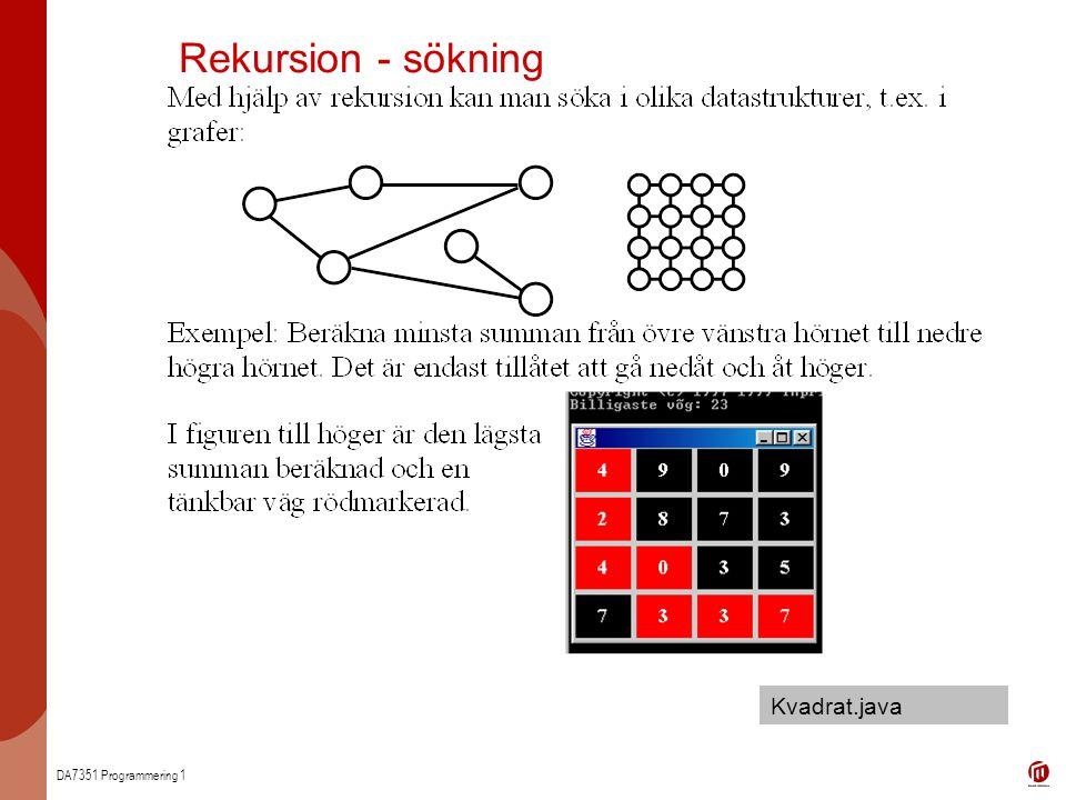 DA7351 Programmering 1 Rekursion - sökning Kvadrat.java