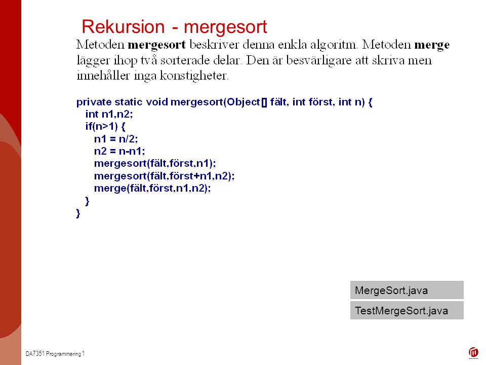 DA7351 Programmering 1 Rekursion - mergesort MergeSort.java TestMergeSort.java