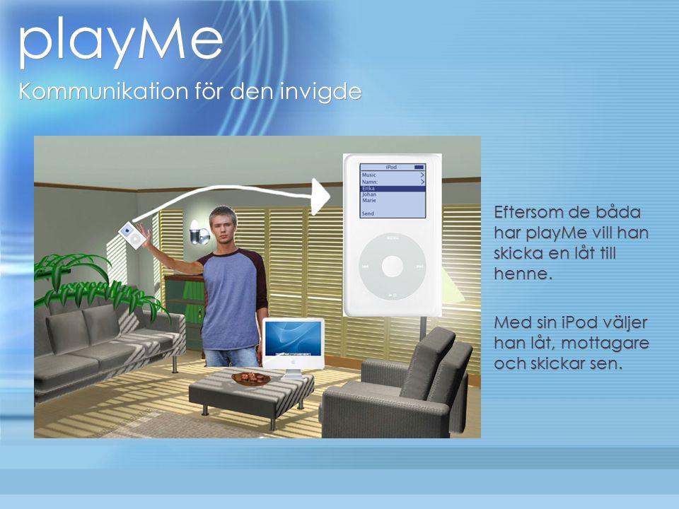 playMe Kommunikation för den invigde Eftersom de båda har playMe vill han skicka en låt till henne.