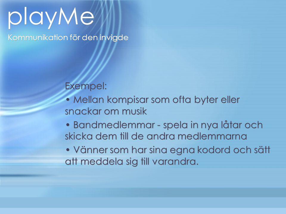 playMe Kommunikation för den invigde Syfte: Att på ett nytt sätt kommunicera med sina vänner Ger en annan känsla än t.ex.