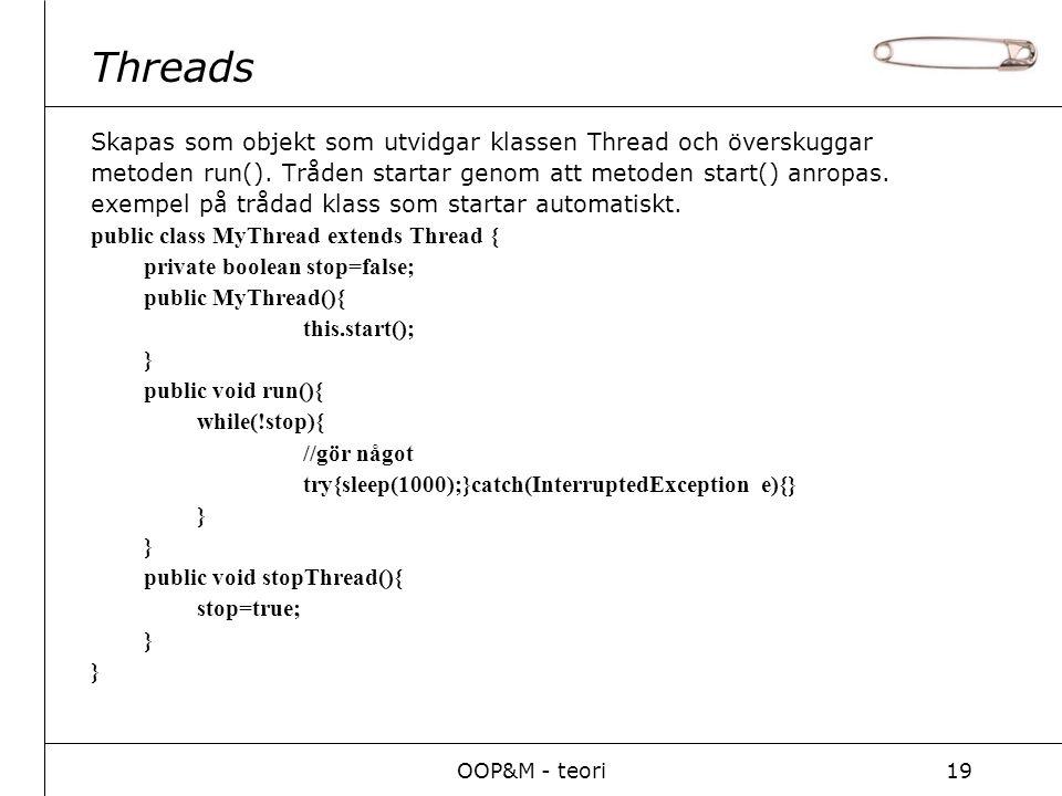 OOP&M - teori19 Threads Skapas som objekt som utvidgar klassen Thread och överskuggar metoden run().