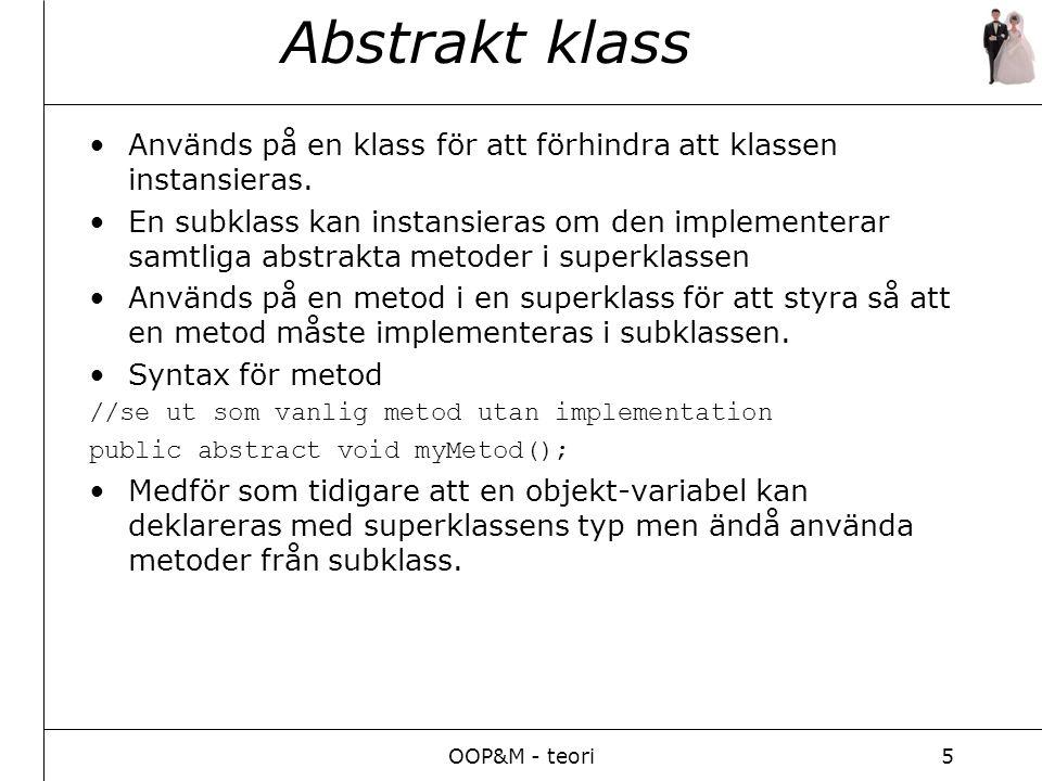 OOP&M - teori5 Abstrakt klass Används på en klass för att förhindra att klassen instansieras.