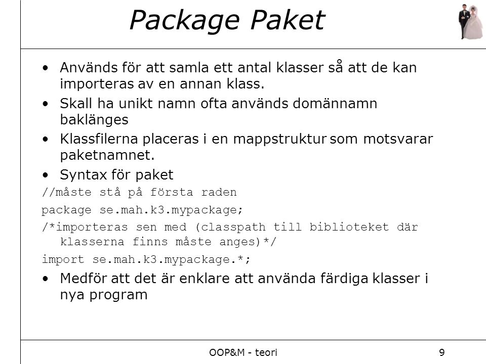 OOP&M - teori9 Package Paket Används för att samla ett antal klasser så att de kan importeras av en annan klass.