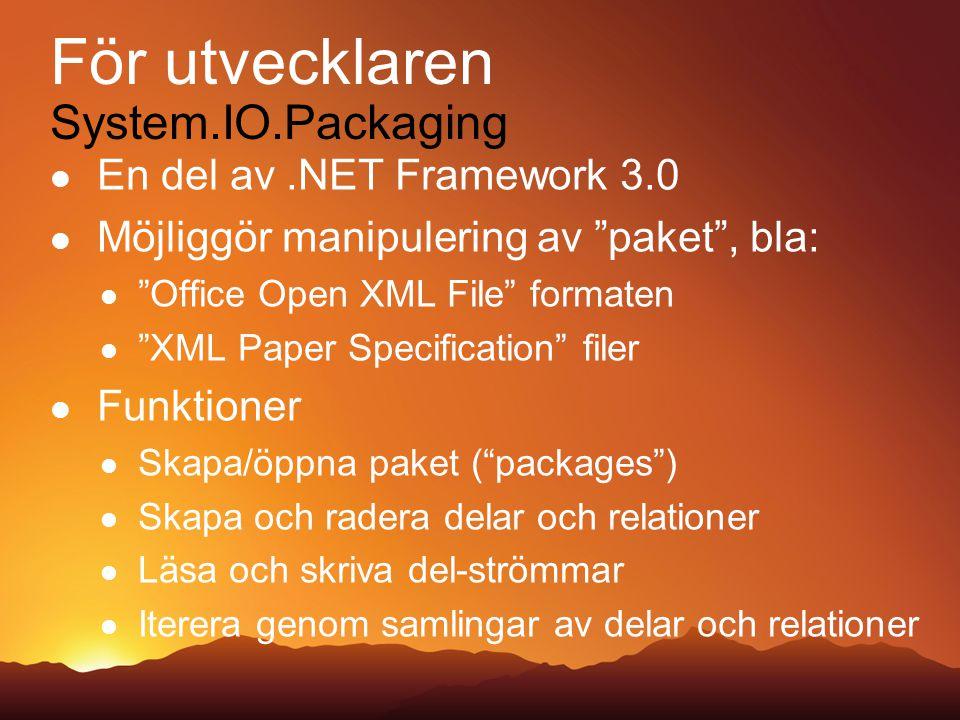 För utvecklaren System.IO.Packaging En del av.NET Framework 3.0 Möjliggör manipulering av paket , bla: Office Open XML File formaten XML Paper Specification filer Funktioner Skapa/öppna paket ( packages ) Skapa och radera delar och relationer Läsa och skriva del-strömmar Iterera genom samlingar av delar och relationer