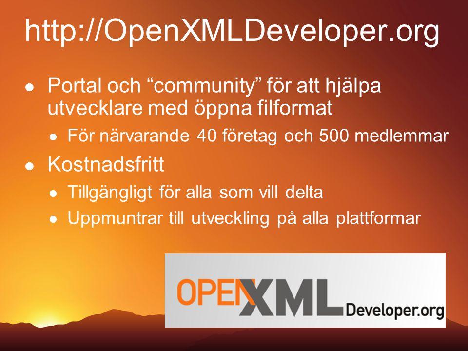 http://OpenXMLDeveloper.org Portal och community för att hjälpa utvecklare med öppna filformat För närvarande 40 företag och 500 medlemmar Kostnadsfritt Tillgängligt för alla som vill delta Uppmuntrar till utveckling på alla plattformar