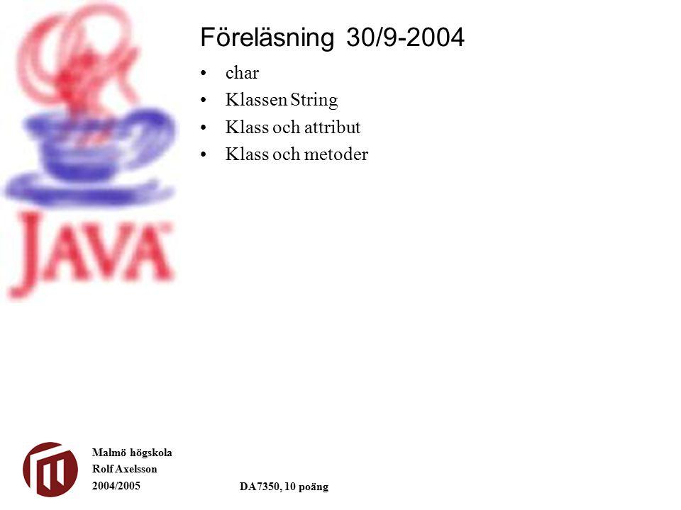 Malmö högskola Rolf Axelsson 2004/2005 DA7350, 10 poäng char Klassen String Klass och attribut Klass och metoder Föreläsning 30/9-2004